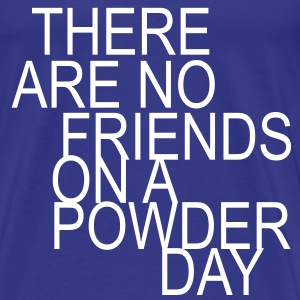 There are no friends on a powder day T-Shirts - Premium T-skjorte for menn