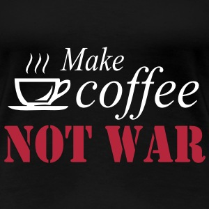 Make coffee - not war - Premium T-skjorte for kvinner