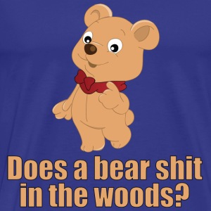Does a bear shit in the woods? T-shirts - Mannen Premium T-shirt