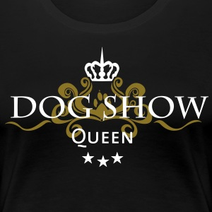dog show queen T-Shirts - Frauen Premium T-Shirt