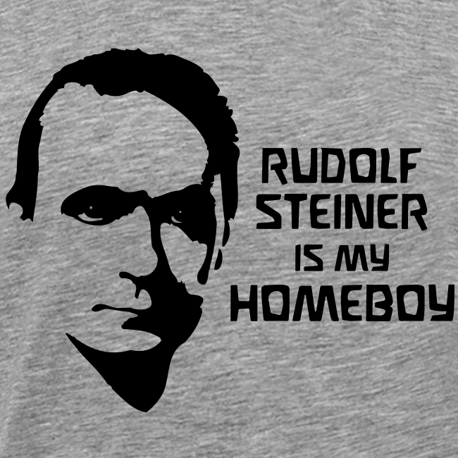 RUDOLF STEINER IS MY HOMEBOY