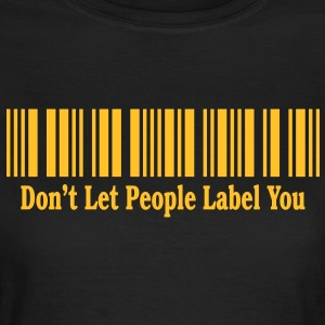 Don't Let People Label You T-shirts - Dame-T-shirt
