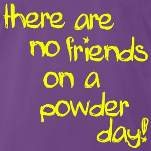 There are no friends on a powder day! T-Shirts - Premium-T-shirt herr