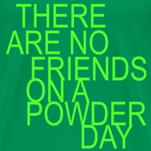 There are no friends on a powder day T-Shirts - Mannen Premium T-shirt