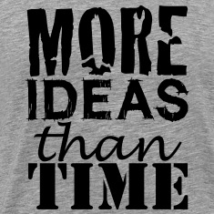 More IDEAS than Time : for Creative People