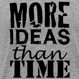 More IDEAS than Time : for Creative People - Men's Premium T-Shirt