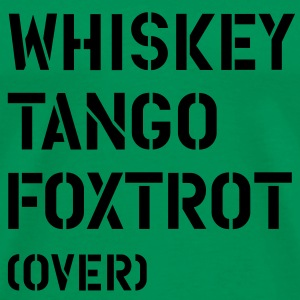 WTF - Whiskey Tango Foxtrot (over) T-shirts - Mannen Premium T-shirt