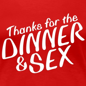 Thanks for the Dinner and Sex T-Shirts - T-shirt Premium Femme