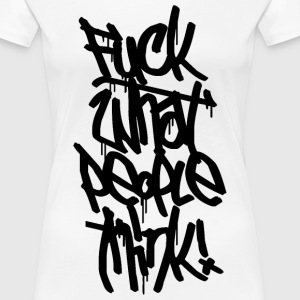 Fuck What People Think Graffiti T-Shirts - Women's Premium T-Shirt