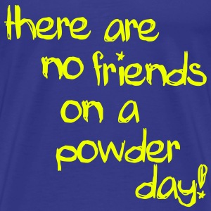 There are no friends on a powder day! T-Shirts - T-shirt Premium Homme