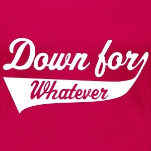 Down For Whatever T-shirts - Vrouwen Premium T-shirt