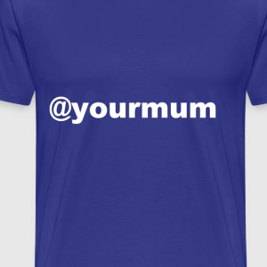 @yourmum T-Shirts - Men's Premium T-Shirt