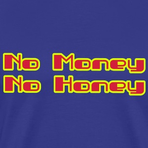 no money no honey T-Shirts - Männer Premium T-Shirt