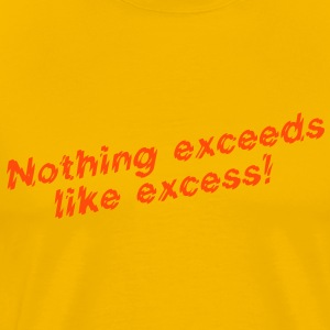 Nothing exceeds like excess! T-Shirts - Männer Premium T-Shirt