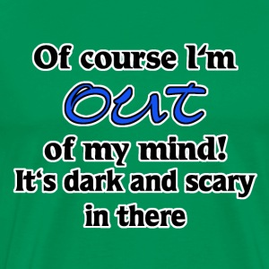 of course I'm out of my mind T-Shirts - Men's Premium T-Shirt