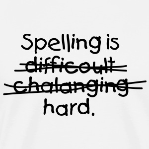 Spelling Is Hard 1 (1c)++ T-shirts - Mannen Premium T-shirt
