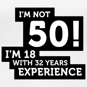 Im Not 50 Im 18 With 32 Years Of Experience (2c)++ T-skjorter - Premium T-skjorte for kvinner