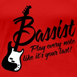bassist play every note like its your last T-shirts - Vrouwen Premium T-shirt