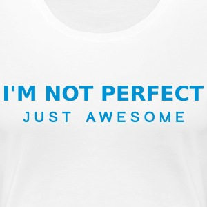Im Not Perfect Just Awesome T-Shirts - Women's Premium T-Shirt