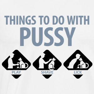 Things To Do With Pussy 4 (2c)++ T-Shirts - Männer Premium T-Shirt