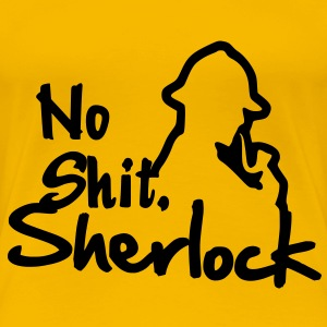 No Shit, Sherlock! T-Shirts - Frauen Premium T-Shirt
