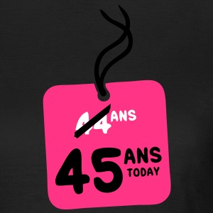 44 past 45 ans today etiquette Tee shirts - T-shirt Femme