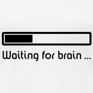 Waiting For Brain, Girlie-T-Shirt - Frauen Premium T-Shirt
