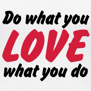 Do what you love | Love what you do T-Shirts - Vrouwen Premium T-shirt