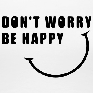 Don't worry, be happy Tee shirts - T-shirt Premium Femme