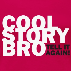 COOL STORY BRO - TELL IT AGAIN! T-Shirts - Frauen Premium T-Shirt
