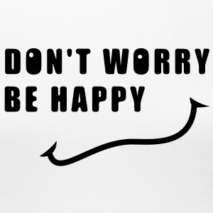 Don't worry, be happy (Bis) Tee shirts - T-shirt Premium Femme