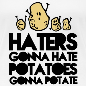 haters gonna hate potatoes gonna potatoe T-Shirts - Frauen Premium T-Shirt