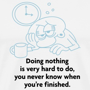 Doing Nothing Is Hard 2 (2c)++ T-Shirts - Men's Premium T-Shirt
