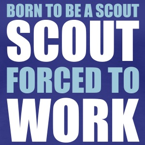 Born to be a scout, forced to work - Vrouwen Premium T-shirt