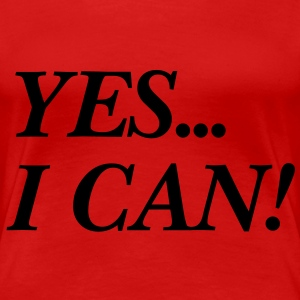 yes... I can! T-Shirts - Frauen Premium T-Shirt