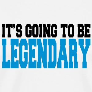 it's going to be legendary II 2c Tee shirts - T-shirt Premium Homme
