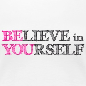 BElieve in YOUrself - BE YOU Tee shirts - T-shirt Premium Femme