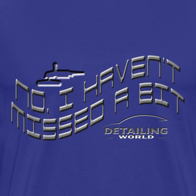 Detailing World 'No, I haven't Missed A Bit' T-Shirt