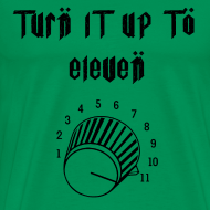 Design ~ Turn it to Eleven T-Shirt