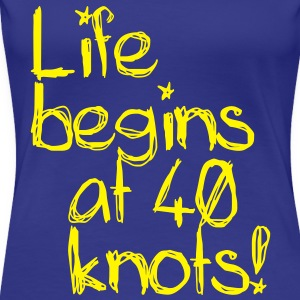 Life begins at 40 knots T-Shirts - Women's Premium T-Shirt