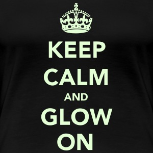 Keep Calm and Glow T-Shirts - Women's Premium T-Shirt