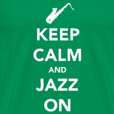 Keep Calm and Jazz On - Sax