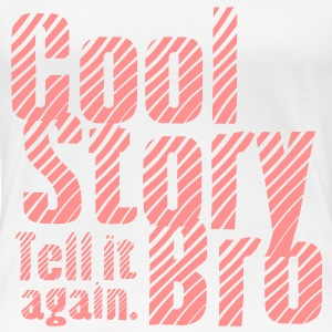 Cool Story Bro. Tell it again. Vektor Design T-Shirts - Frauen Premium T-Shirt