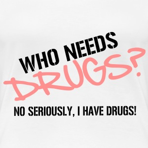 Who needs Drugs? Fun Vector Design T-Shirts - Frauen Premium T-Shirt