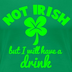 NOT IRISH but i will have a drink with a shamrock T-Shirts