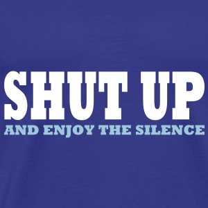 SHUT UP and enjoy the silence T-Shirts - Männer Premium T-Shirt