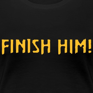 FINISH HIM! T-Shirts - Women's Premium T-Shirt