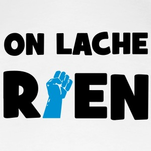 On lâche rien ! T-shirts - Vrouwen Premium T-shirt