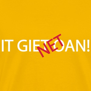 It Giet Net Oan! T-shirts - Mannen Premium T-shirt