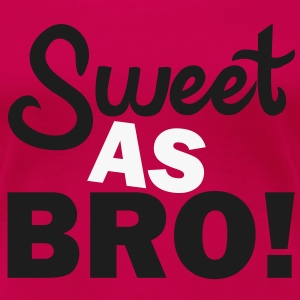 Sweet As Bro! T-Shirts - Frauen Premium T-Shirt
